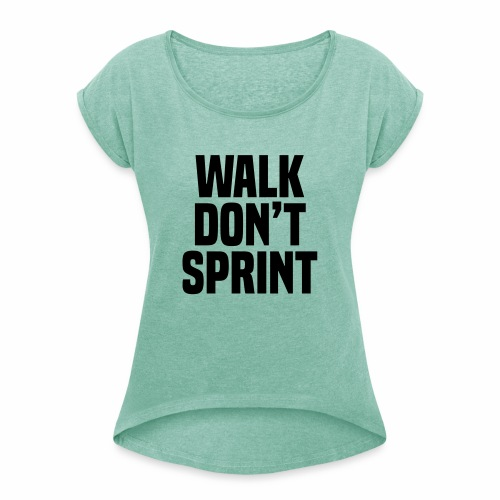 Walk don't sprint - Women's T-Shirt with rolled up sleeves