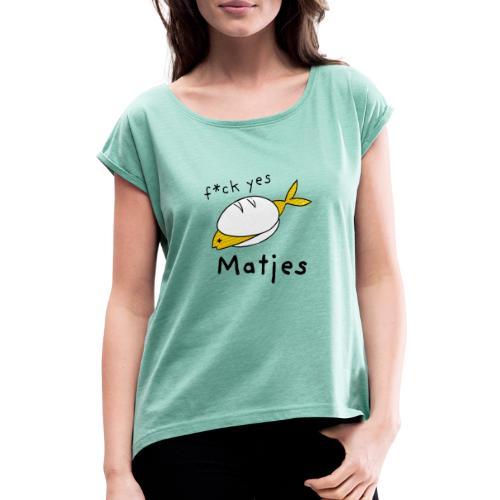 Ostfriesland Fun Shirt - F*ck Yes Matjes - Frauen T-Shirt mit gerollten Ärmeln
