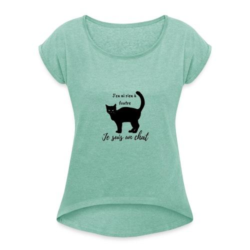 Rien a foutre, je suis un chat ! - T-shirt à manches retroussées Femme