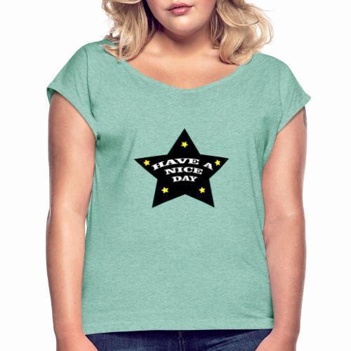Have a nice Day stern - Frauen T-Shirt mit gerollten Ärmeln