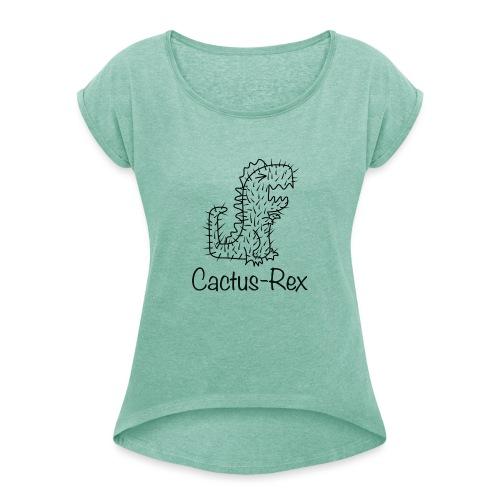 Cactus-Rex - Frauen T-Shirt mit gerollten Ärmeln