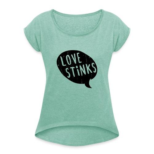 Love Stinks Bubble - Frauen T-Shirt mit gerollten Ärmeln