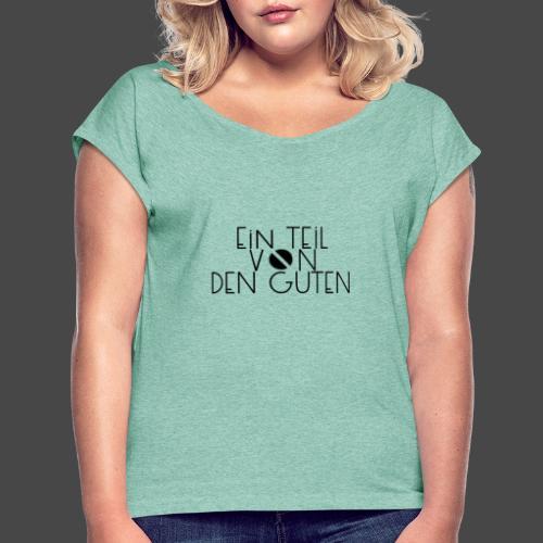 Ein Teil von den Guten - Frauen T-Shirt mit gerollten Ärmeln