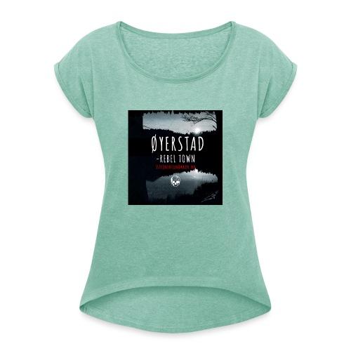 Øyerstad - opprørsby - T-skjorte med rulleermer for kvinner