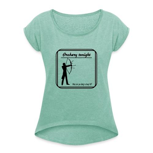 Archery tonight - Naisten T-paita, jossa rullatut hihat