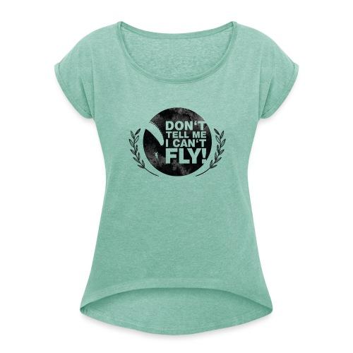 DON'T TELL ME I CAN'T FLY - girls - Frauen T-Shirt mit gerollten Ärmeln