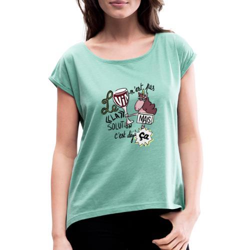 Le vin n'est pas LA solution, mais c'est déjà ça - T-shirt à manches retroussées Femme