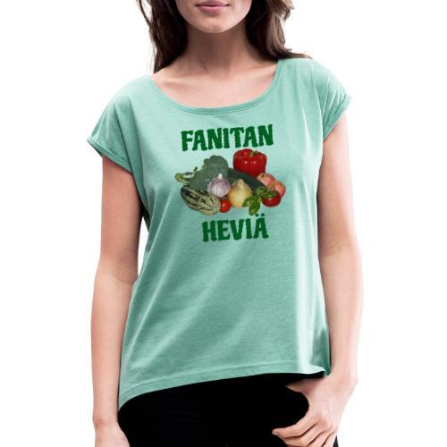 Fanitan heviä - Naisten T-paita, jossa rullatut hihat