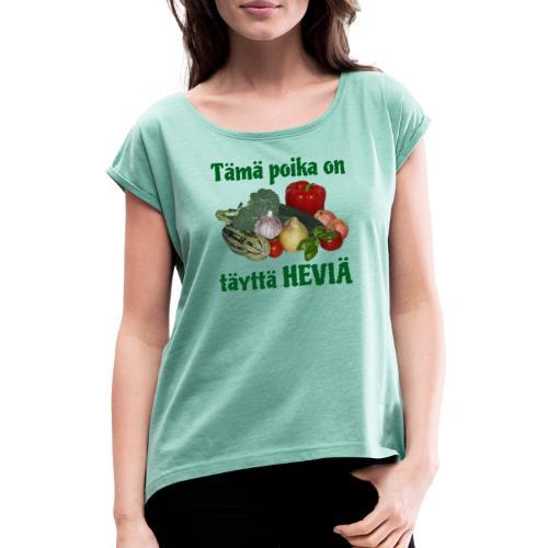Poika täyttä heviä - Naisten T-paita, jossa rullatut hihat