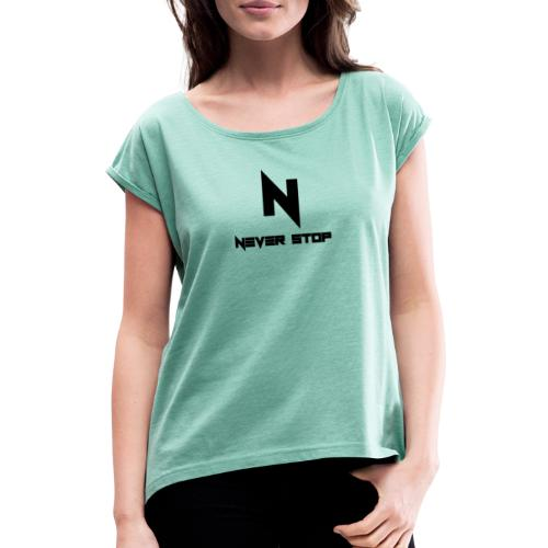 Never Stop - Women's T-Shirt with rolled up sleeves