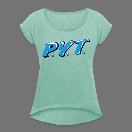 P.Y.T. Pretty Young Thing tee shirts - Women's T-Shirt with rolled up sleeves