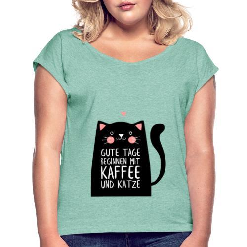 Gute Tage starten mit Kaffee und Katze - Frauen T-Shirt mit gerollten Ärmeln