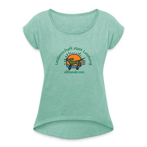 Ullihunde - Leidenschaft statt Leistung - Frauen T-Shirt mit gerollten Ärmeln