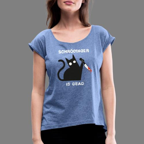 Schrödinger is dead - Frauen T-Shirt mit gerollten Ärmeln