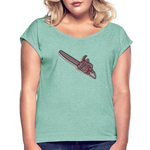 Kettensäge - Frauen T-Shirt mit gerollten Ärmeln