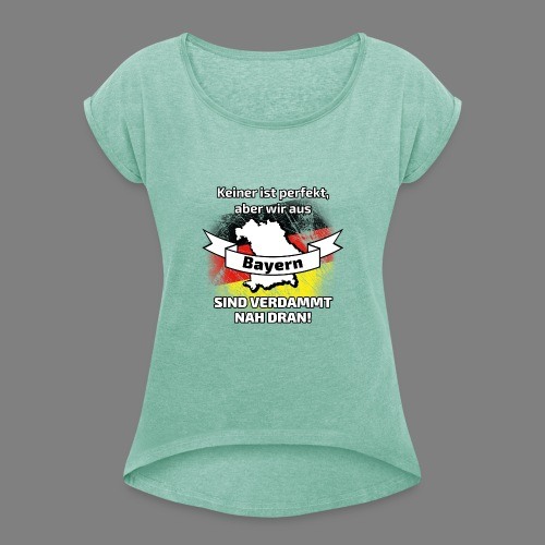 Perfekt Bayern - Frauen T-Shirt mit gerollten Ärmeln