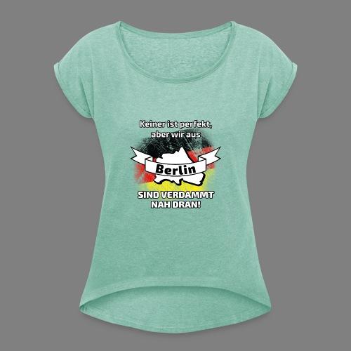 Perfekt Berlin - Frauen T-Shirt mit gerollten Ärmeln