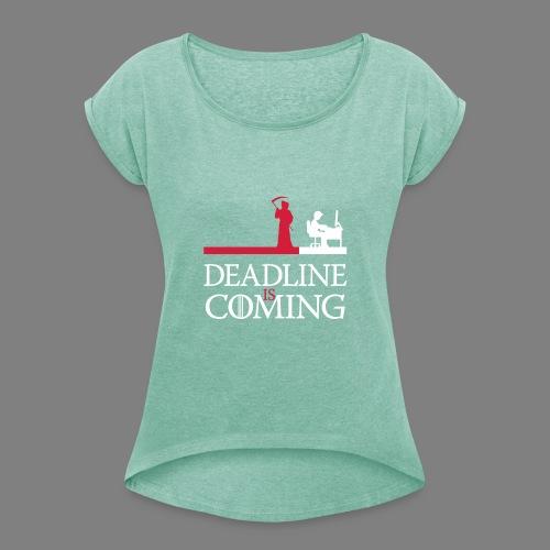 deadline is coming - Frauen T-Shirt mit gerollten Ärmeln