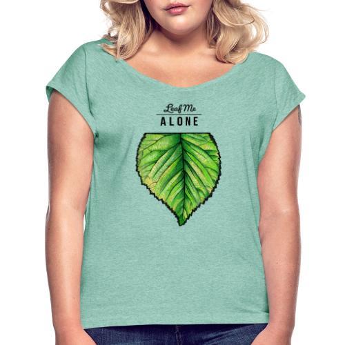 Leaf me Alone - Frauen T-Shirt mit gerollten Ärmeln