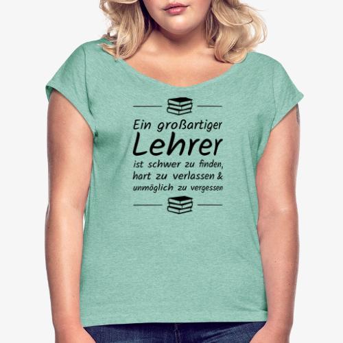 Ein großartiger Lehrer ist schwer zu finden - Frauen T-Shirt mit gerollten Ärmeln