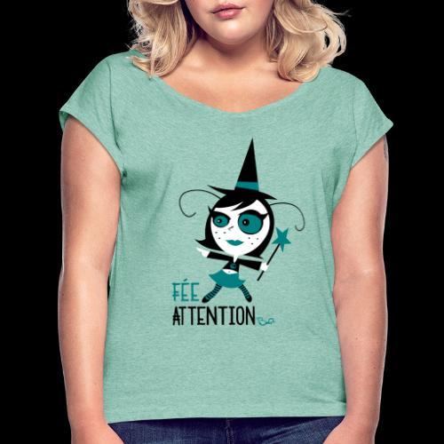 Fée attention - T-shirt à manches retroussées Femme