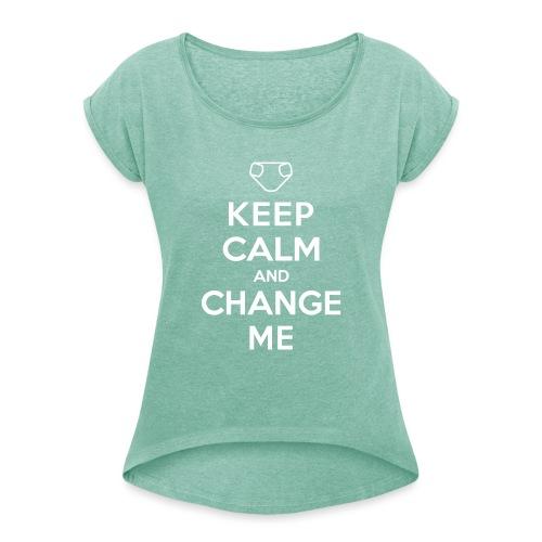 Keep Calm and Change Me - Frauen T-Shirt mit gerollten Ärmeln