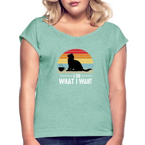 I do what I want - T-shirt med upprullade ärmar dam