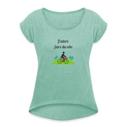 J'adore faire du vélo - T-shirt à manches retroussées Femme