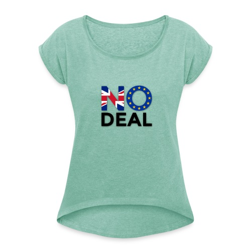No Deal - Women's T-Shirt with rolled up sleeves