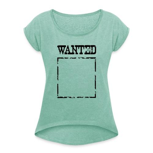 Wanted $ Boarder Frame Rahmen -> zum einschreiben - Frauen T-Shirt mit gerollten Ärmeln