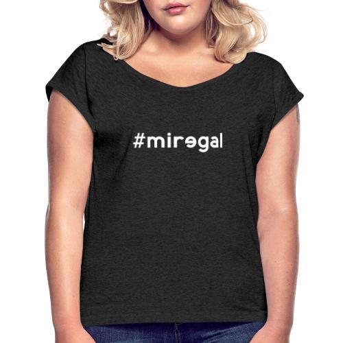 #miregal - Frauen T-Shirt mit gerollten Ärmeln