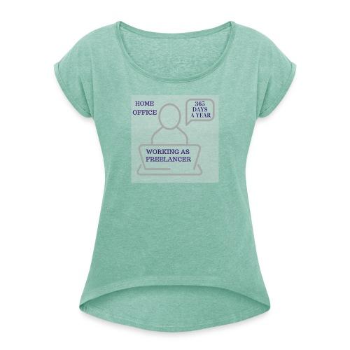 Freelancer working in Home Office 365 days a year - Frauen T-Shirt mit gerollten Ärmeln