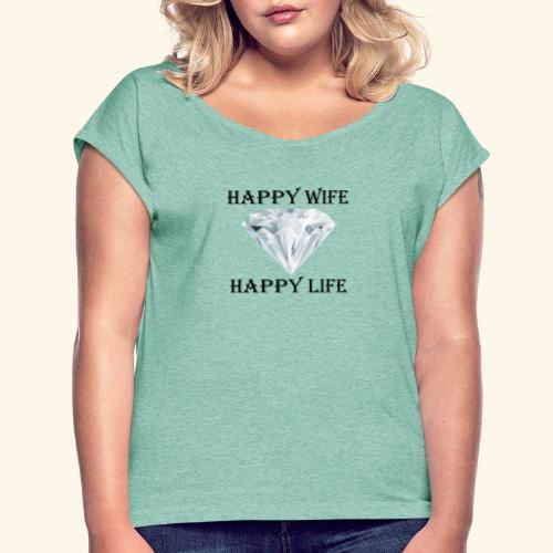 Happy Wife Happy Life glückliche Frau Frauen - Frauen T-Shirt mit gerollten Ärmeln