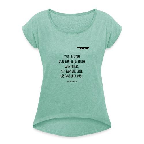 Tee shirt L'aveugle - T-shirt à manches retroussées Femme