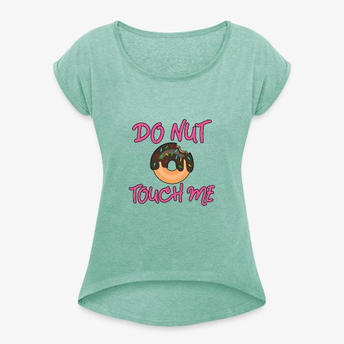 Donut touch me - Frauen T-Shirt mit gerollten Ärmeln