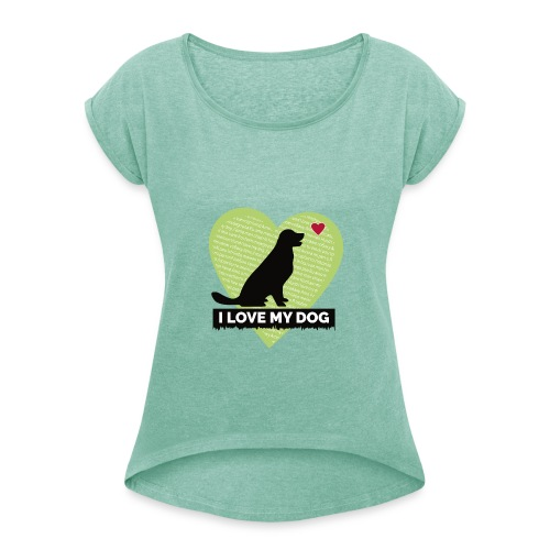 I LOVE MY DOG HEART - Women's T-Shirt with rolled up sleeves