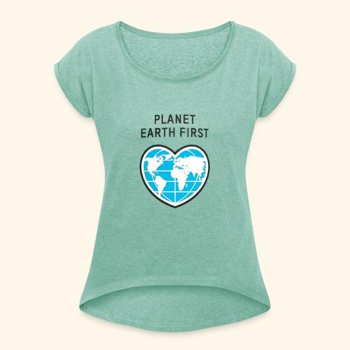 PlanetFirst - Frauen T-Shirt mit gerollten Ärmeln