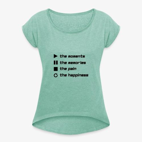 Play the Moments Stop the Pain - Frauen T-Shirt mit gerollten Ärmeln