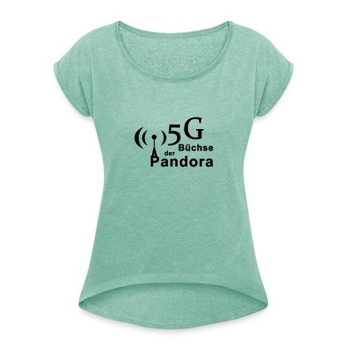5G Büchse der Pandora - Frauen T-Shirt mit gerollten Ärmeln