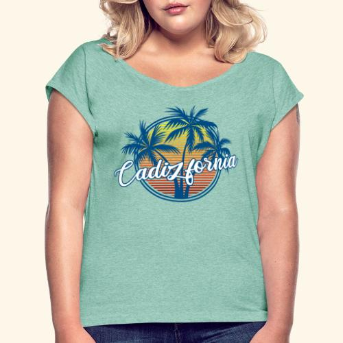 Cadizfornia - Women's T-Shirt with rolled up sleeves
