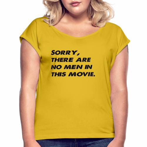 Sorry, there are no men in this movie. - Women's T-Shirt with rolled up sleeves