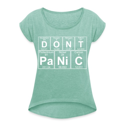 D-O-N-T Pa-Ni-C (don't Panic) - Women's T-Shirt with rolled up sleeves