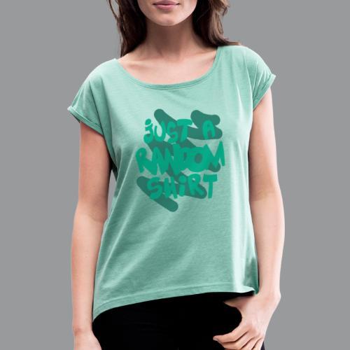 gewoon een willekeurig shirt groen - Vrouwen T-shirt met opgerolde mouwen