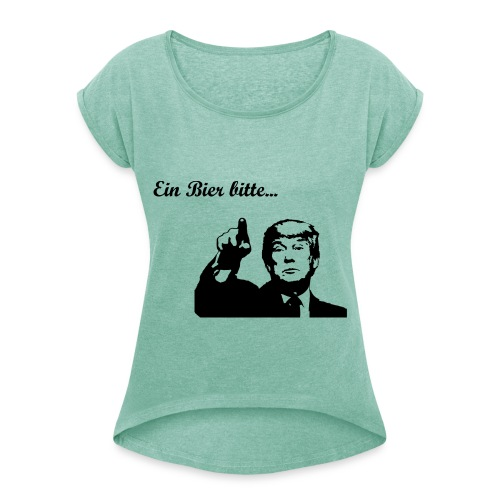 trump bestellt - Frauen T-Shirt mit gerollten Ärmeln