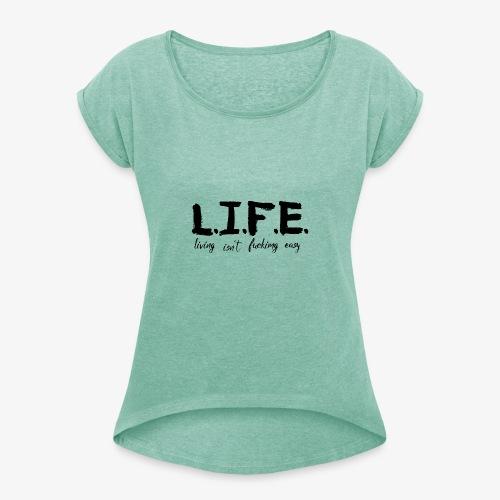 Life isn´t easy - Frauen T-Shirt mit gerollten Ärmeln