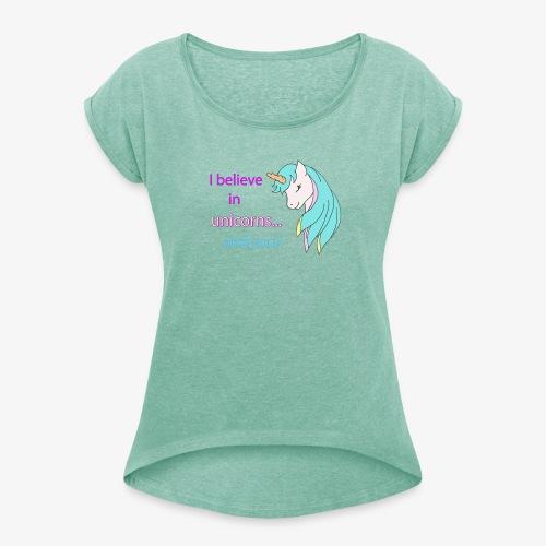 i believe in unicorns - T-shirt à manches retroussées Femme