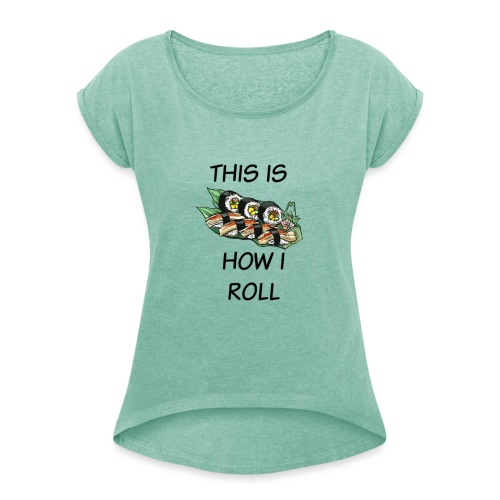 Sushi Roll - Women's T-Shirt with rolled up sleeves
