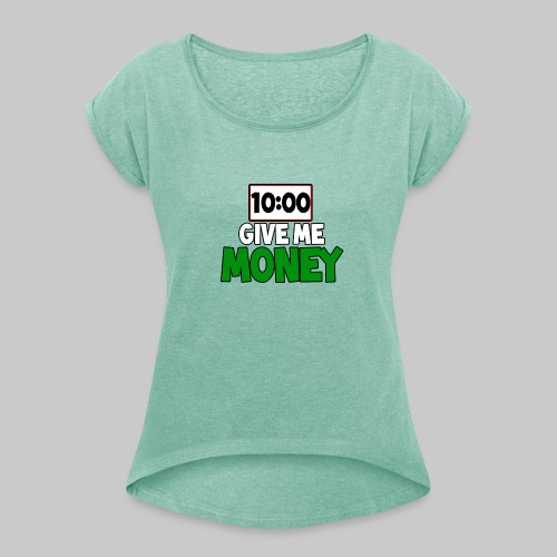 Give me money! - Women's T-Shirt with rolled up sleeves