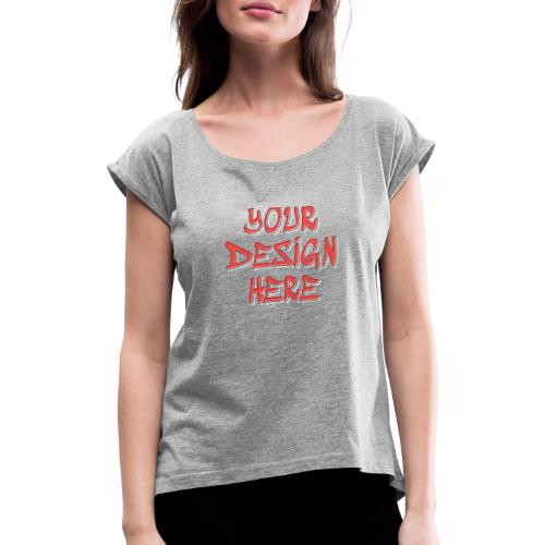 TextFX - Women's T-Shirt with rolled up sleeves