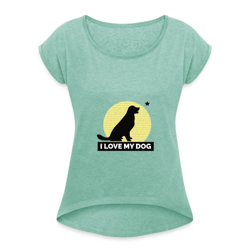 I LOVE MY DOG - Women's T-Shirt with rolled up sleeves